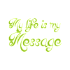 my-life-is-my-message_verde